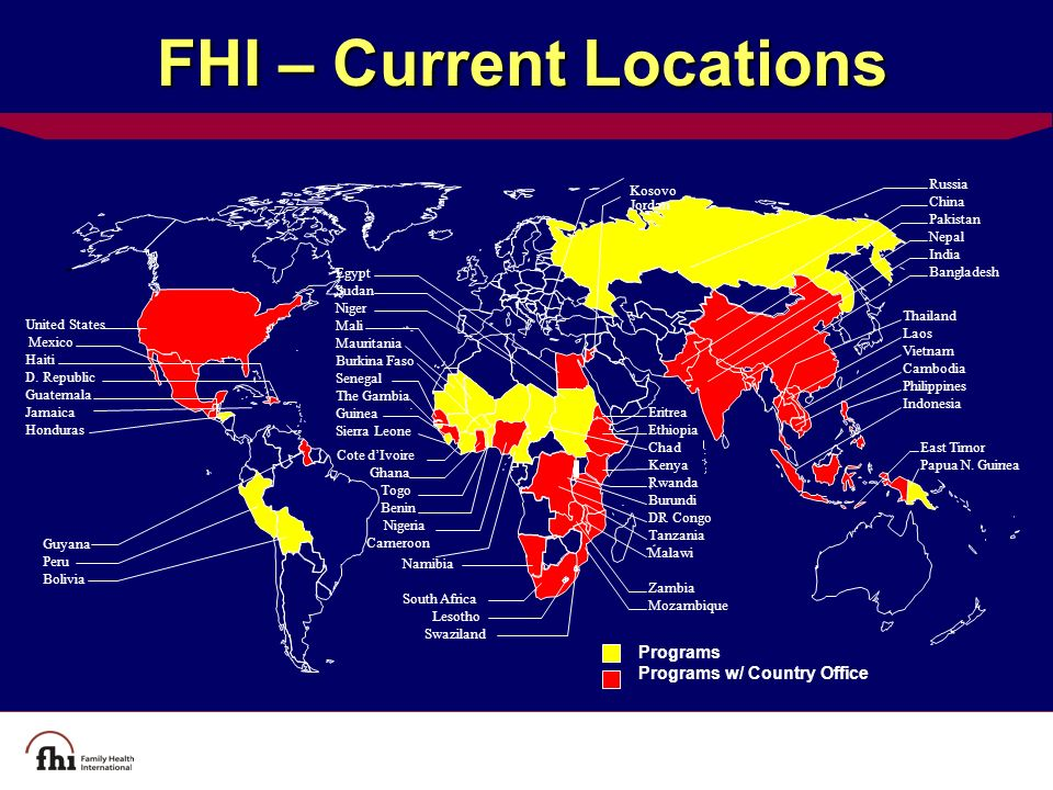 FHI – Current Locations Programs Programs w/ Country Office United States Mexico Haiti D.