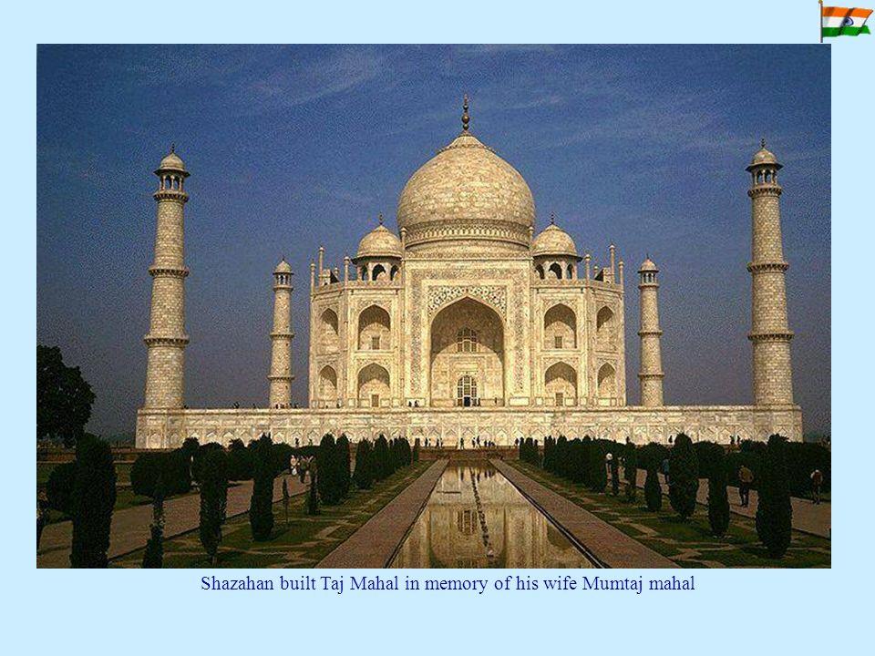 Shazahan built Taj Mahal in memory of his wife Mumtaj mahal