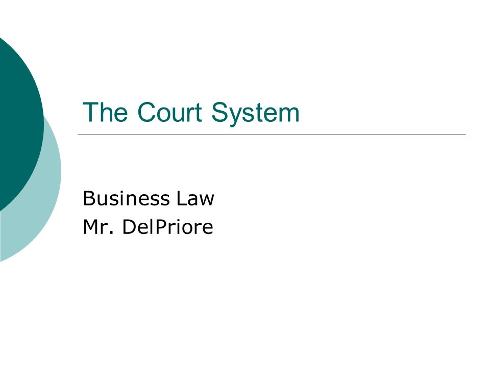 The Court System Business Law Mr. DelPriore