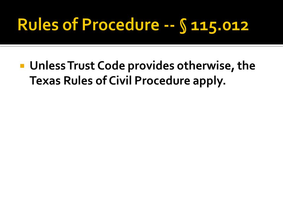  Unless Trust Code provides otherwise, the Texas Rules of Civil Procedure apply.