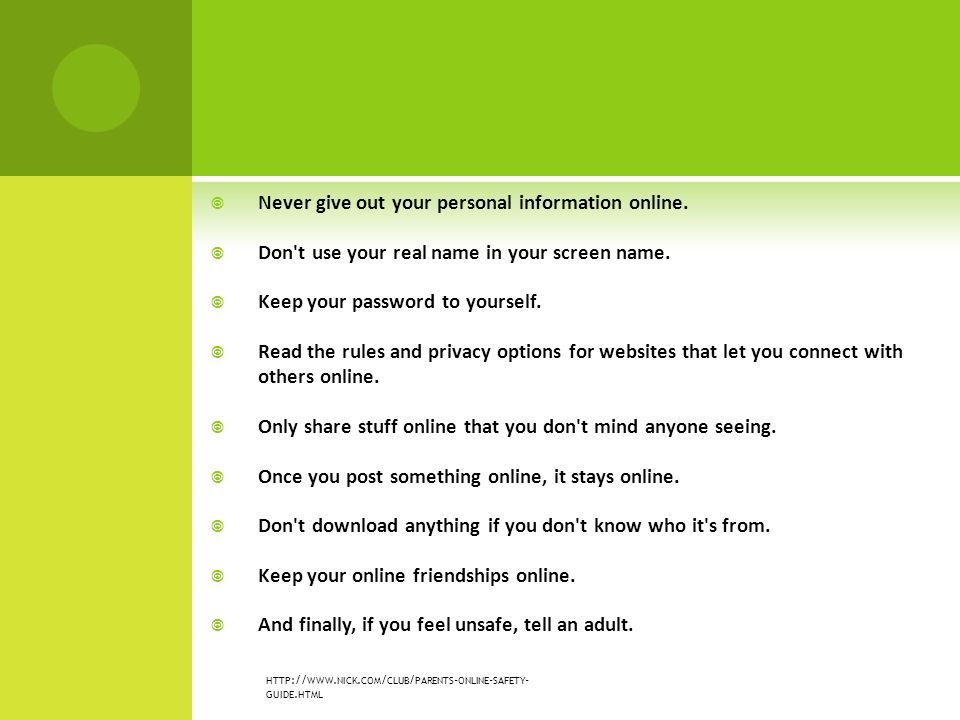  Never give out your personal information online.