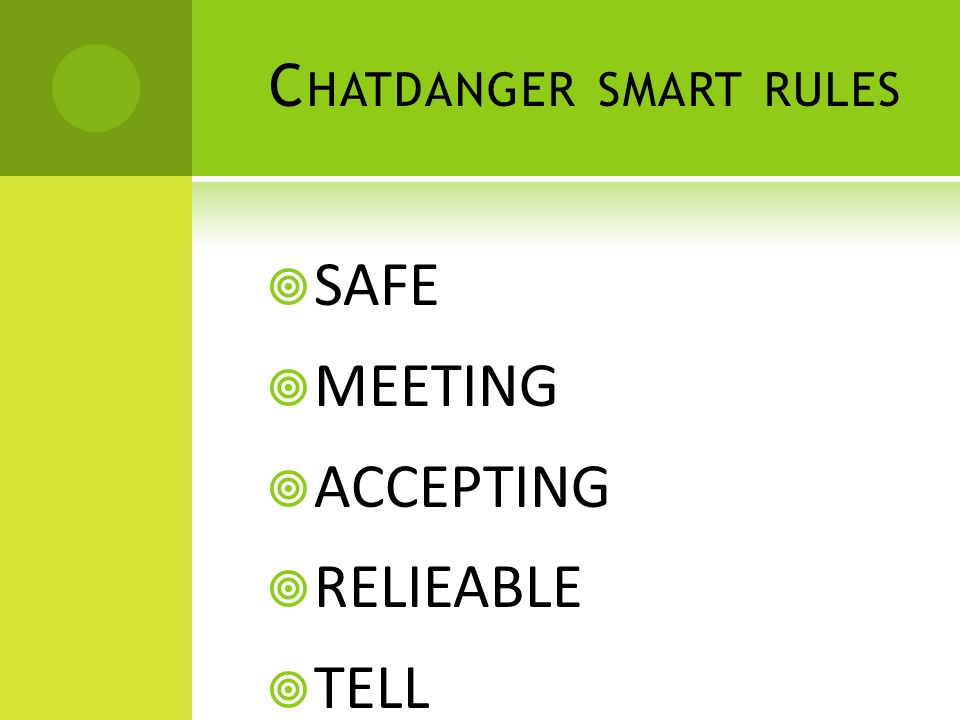 C HATDANGER SMART RULES  SAFE  MEETING  ACCEPTING  RELIEABLE  TELL