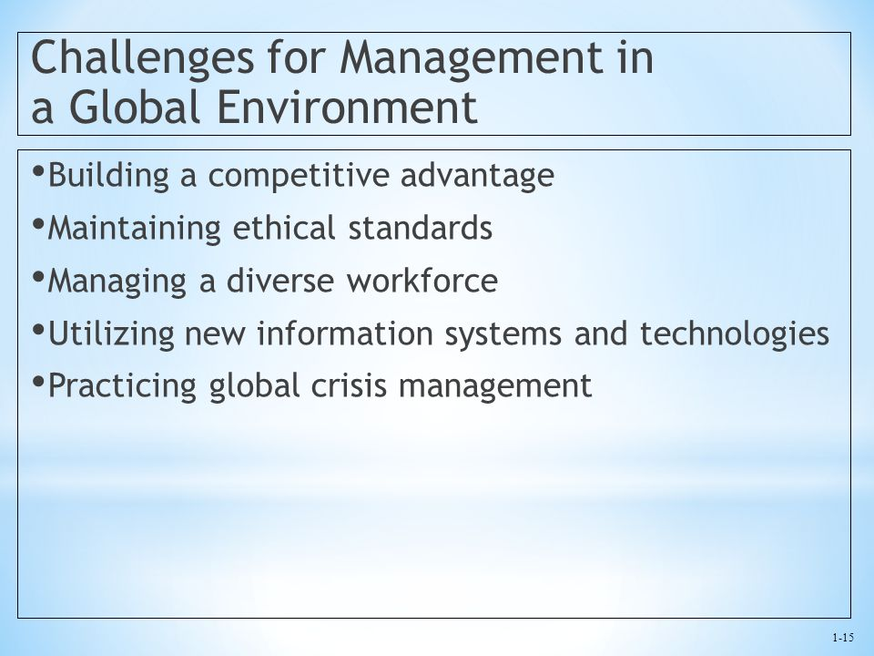 1-15 Challenges for Management in a Global Environment Building a competitive advantage Maintaining ethical standards Managing a diverse workforce Uti