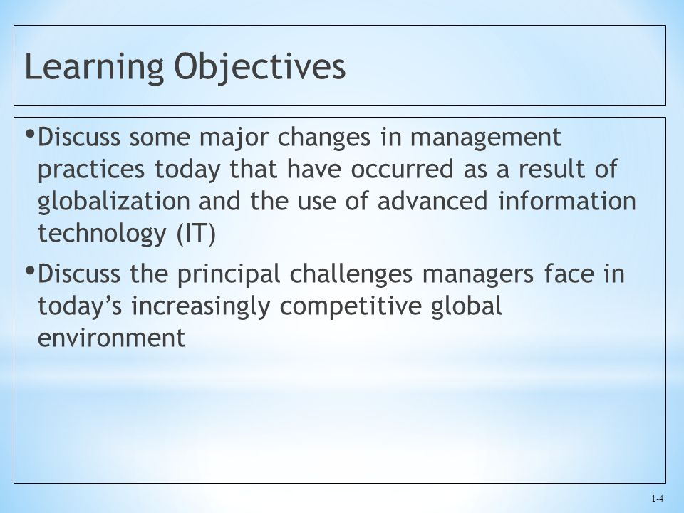 1-4 Learning Objectives Discuss some major changes in management practices today that have occurred as a result of globalization and the use of advanc