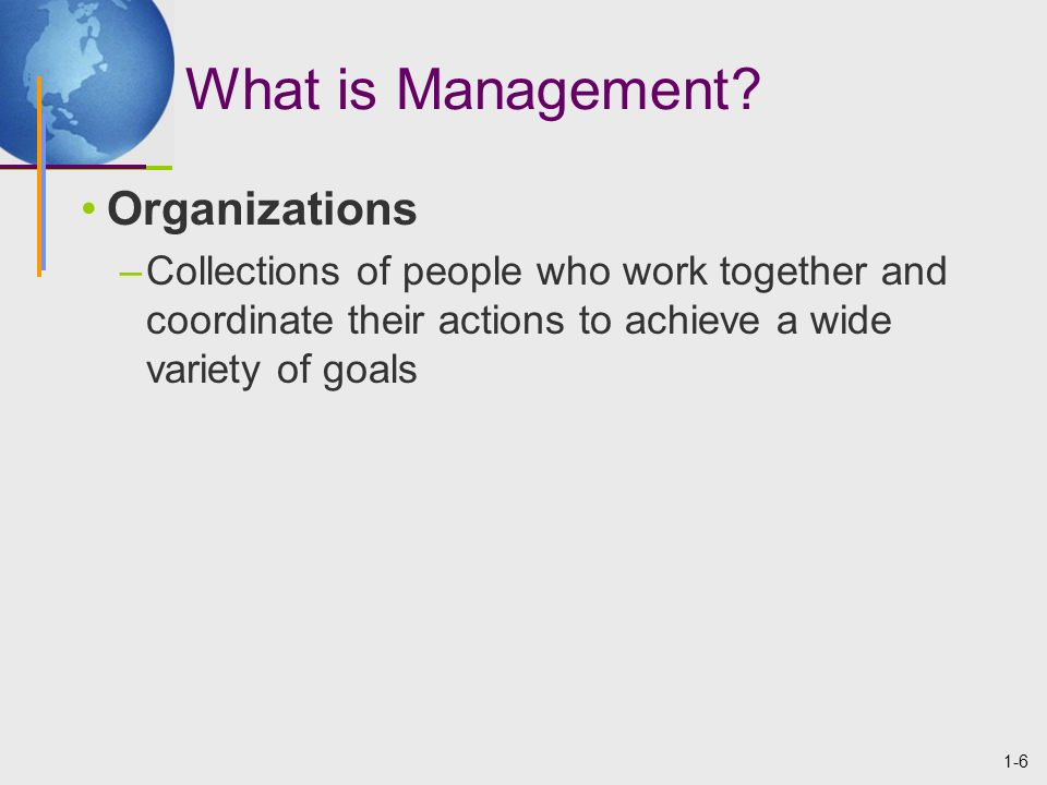 1-17 Organizing Organizational Structure –A formal system of task and reporting relationships that coordinates and motivates organizational members so that they work together to achieve organizational goals