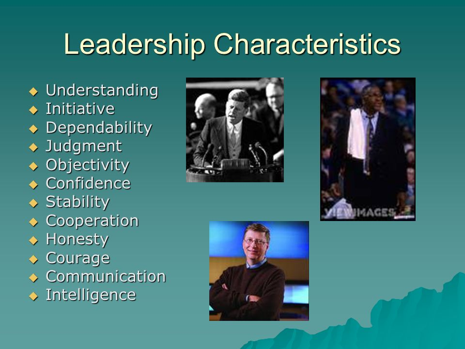 Leadership Characteristics  Understanding  Initiative  Dependability  Judgment  Objectivity  Confidence  Stability  Cooperation  Honesty  Co