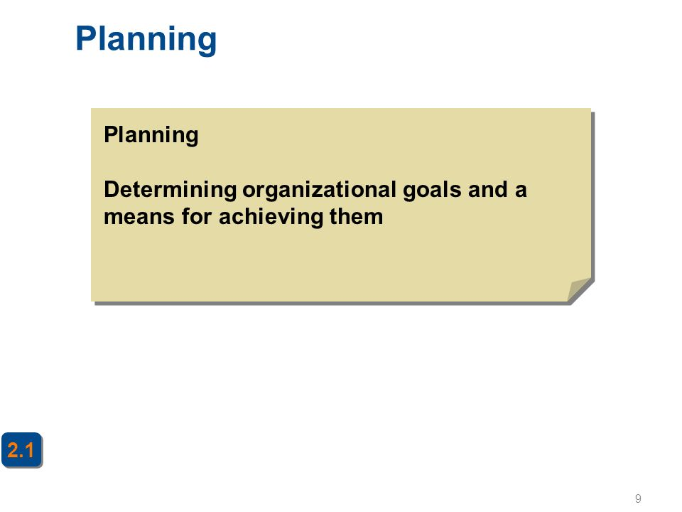 9 Planning 2.1 Planning Determining organizational goals and a means for achieving them
