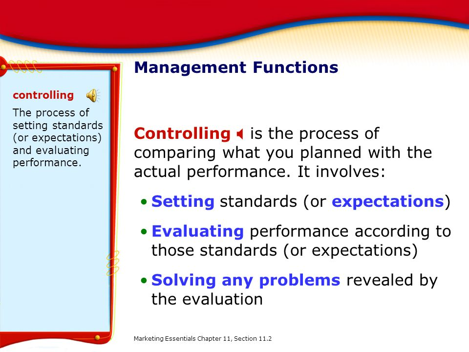 Management Functions Controlling  is the process of comparing what you planned with the actual performance. It involves: Setting standards (or expect