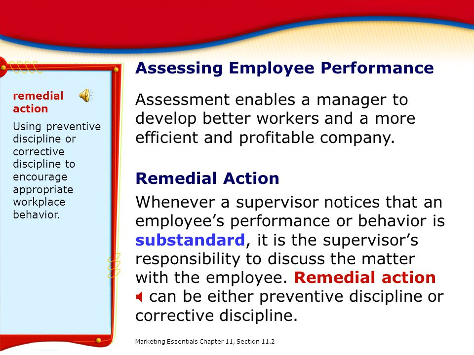Remedial Action Whenever a supervisor notices that an employee's performance or behavior is substandard, it is the supervisor's responsibility to disc