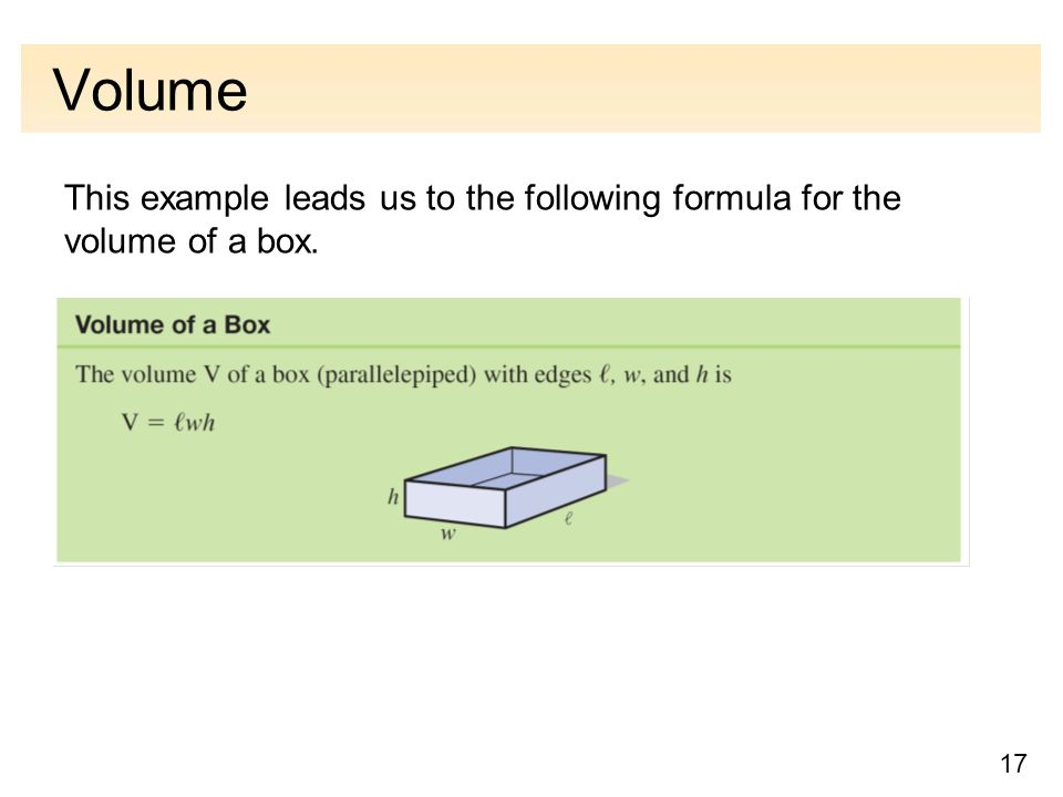 17 Volume This example leads us to the following formula for the volume of a box.