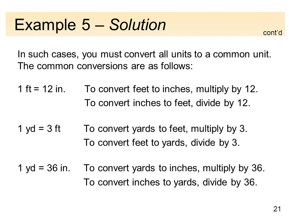 21 Example 5 – Solution In such cases, you must convert all units to a common unit.