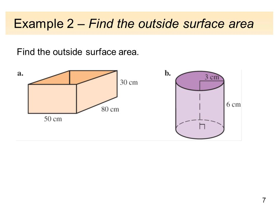 7 Example 2 – Find the outside surface area Find the outside surface area.