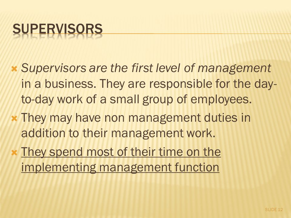  Supervisors are the first level of management in a business.