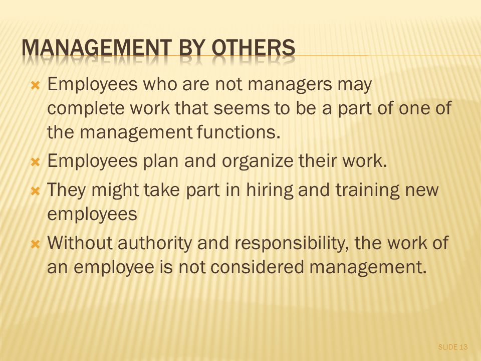 Employees who are not managers may complete work that seems to be a part of one of the management functions.