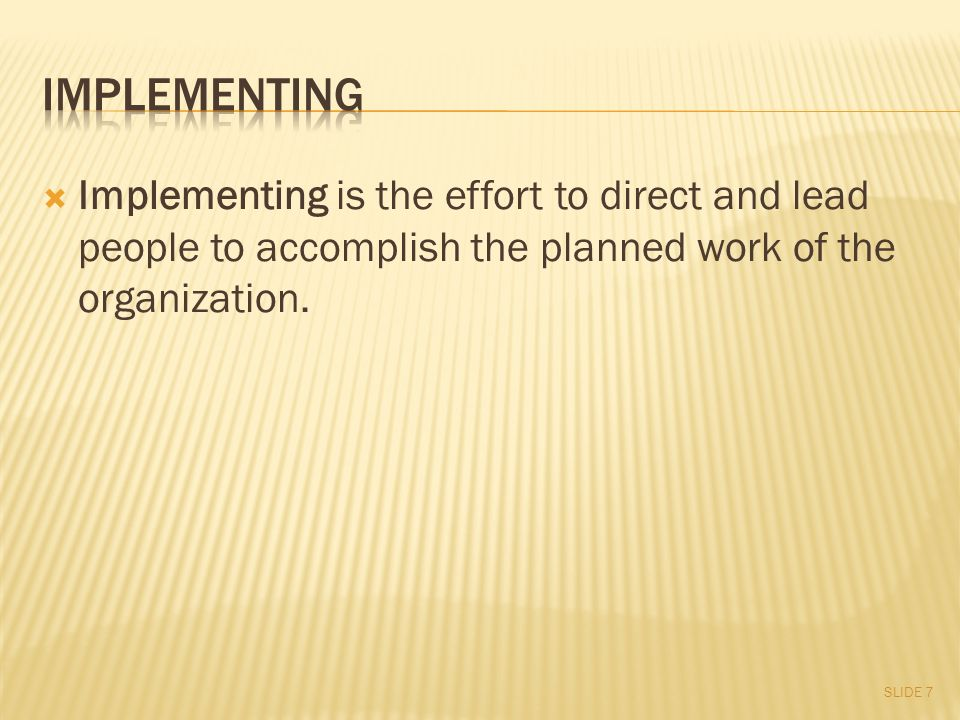  Implementing is the effort to direct and lead people to accomplish the planned work of the organization.