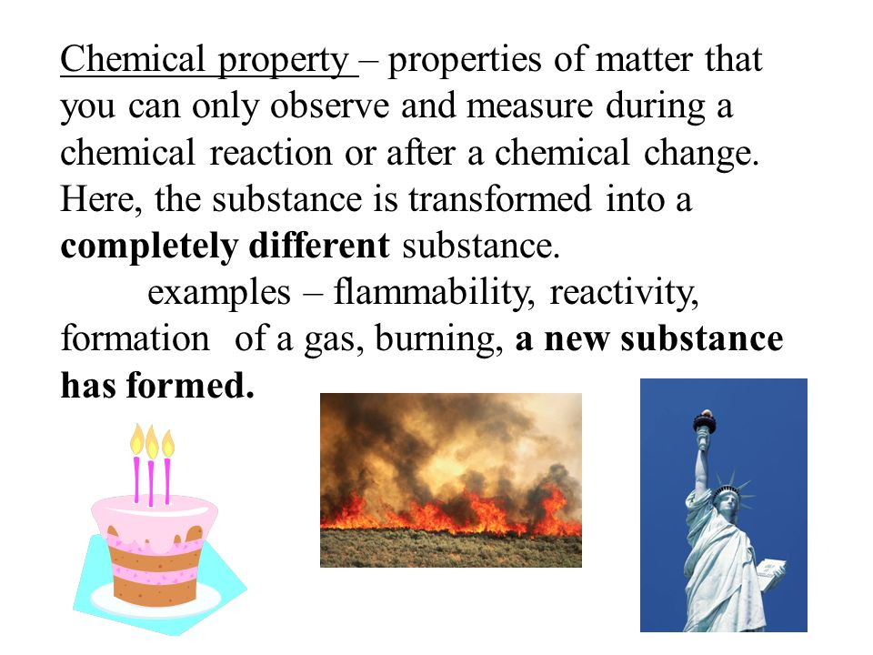 Chemical property – properties of matter that you can only observe and measure during a chemical reaction or after a chemical change.
