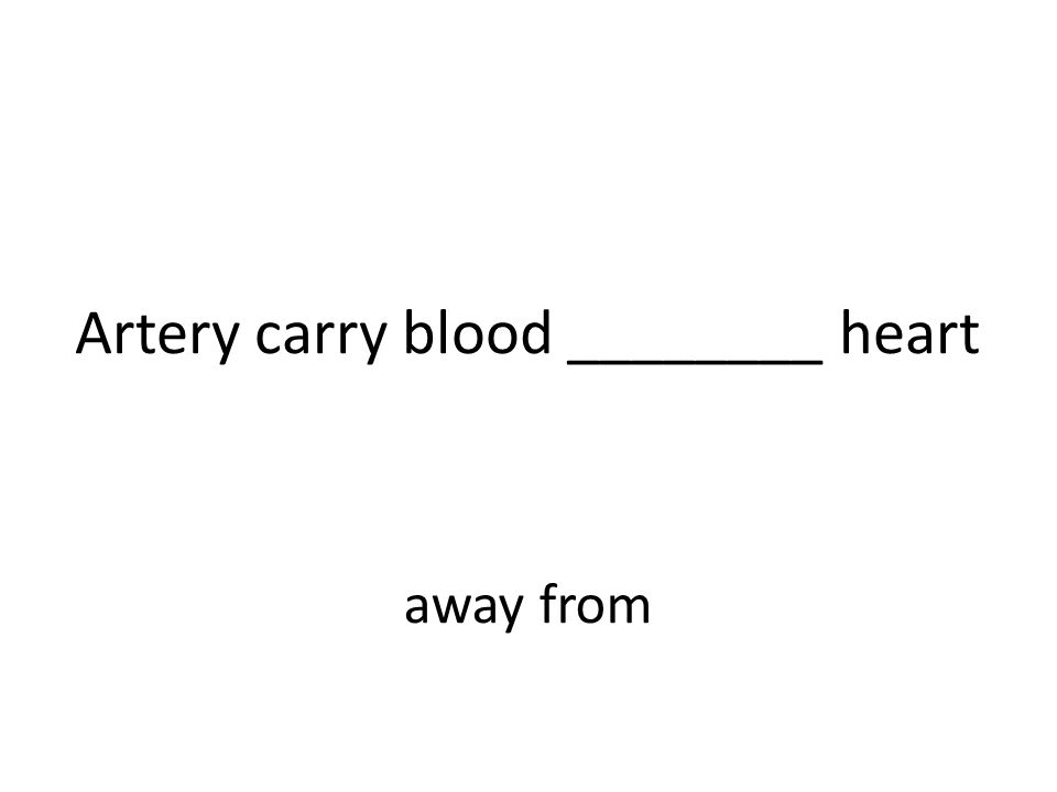 Artery carry blood ________ heart away from