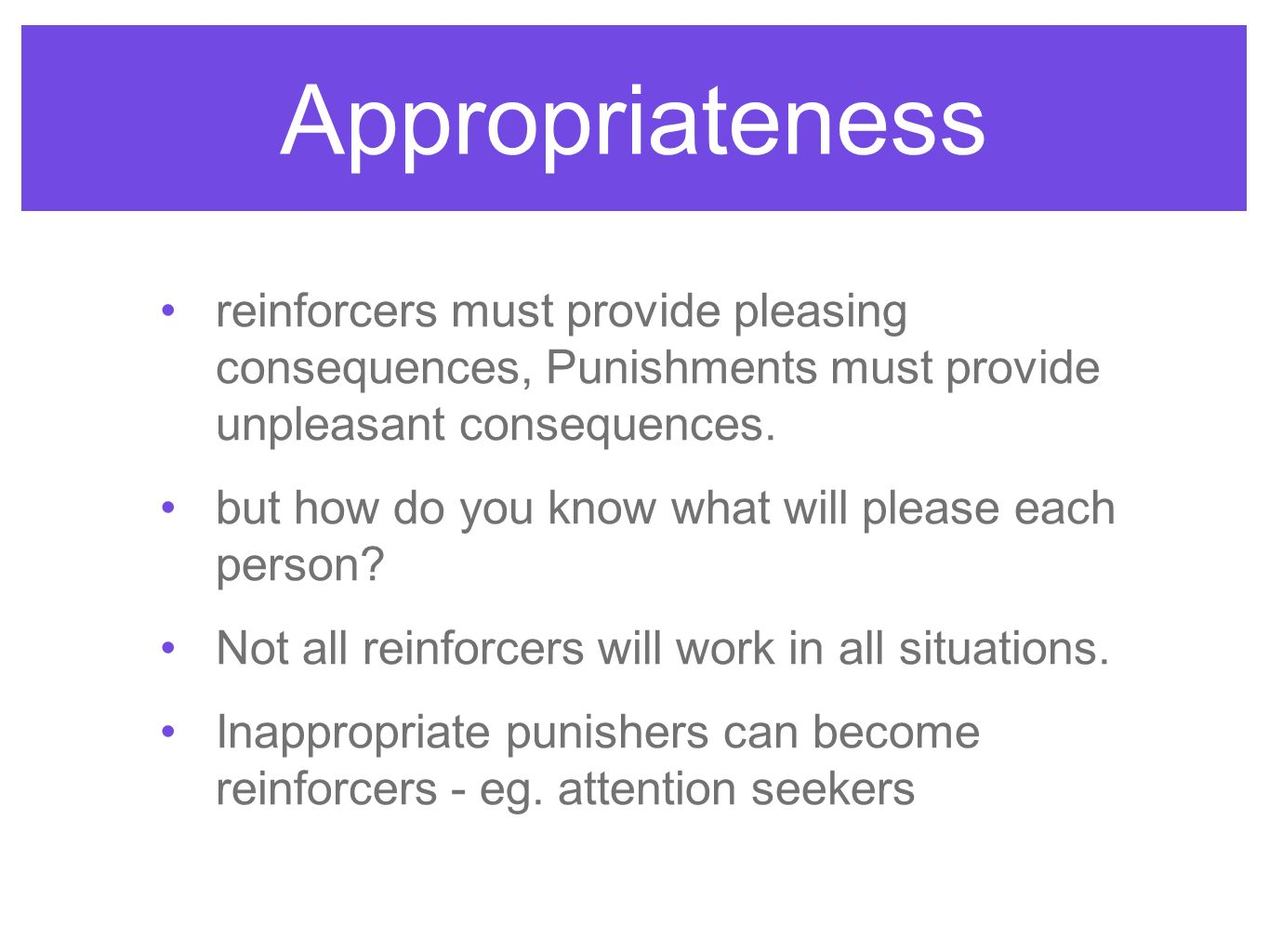 Appropriateness reinforcers must provide pleasing consequences, Punishments must provide unpleasant consequences.