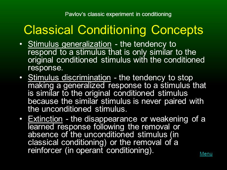 Classical Conditioning Concepts Stimulus generalization - the tendency to respond to a stimulus that is only similar to the original conditioned stimulus with the conditioned response.