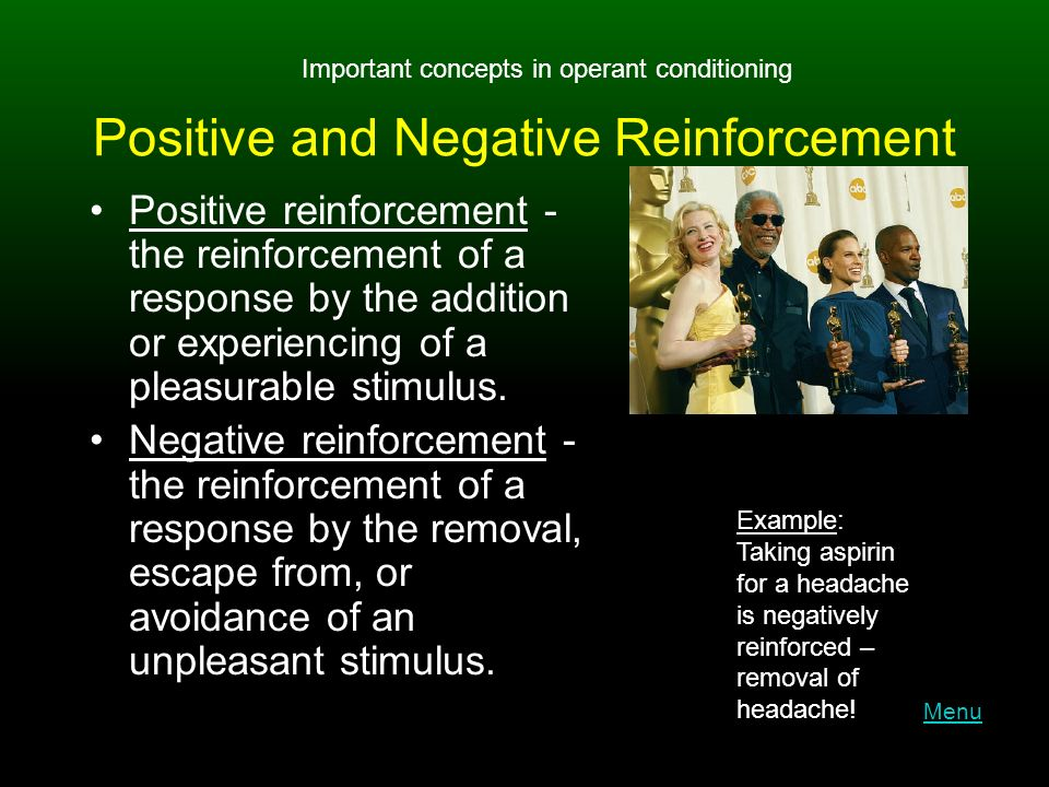 Positive and Negative Reinforcement Positive reinforcement - the reinforcement of a response by the addition or experiencing of a pleasurable stimulus.