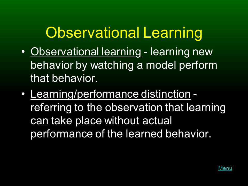 Observational Learning Observational learning - learning new behavior by watching a model perform that behavior.