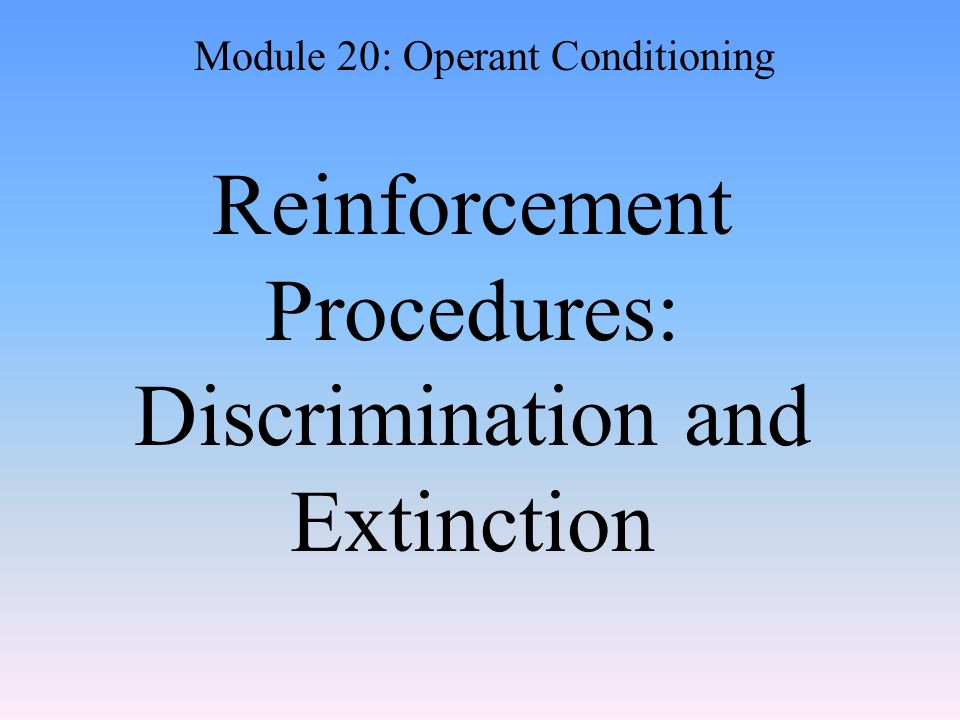 Reinforcement Procedures: Discrimination and Extinction Module 20: Operant Conditioning