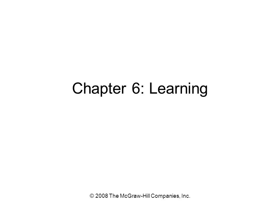 © 2008 The McGraw-Hill Companies, Inc. Chapter 6: Learning