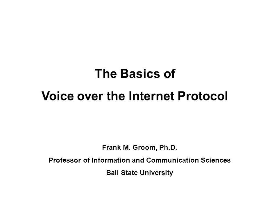 The Basics of Voice over the Internet Protocol Frank M.