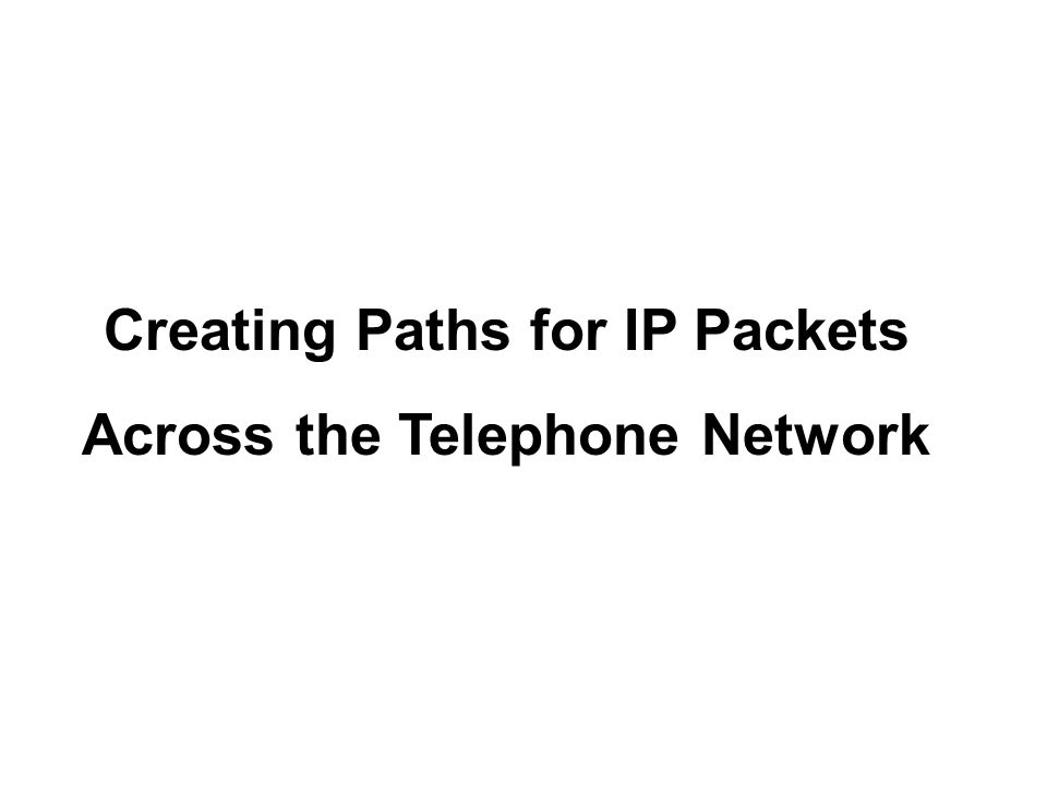 Creating Paths for IP Packets Across the Telephone Network