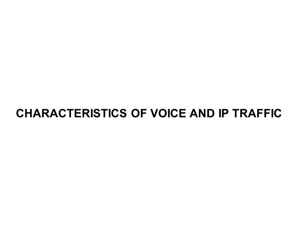 CHARACTERISTICS OF VOICE AND IP TRAFFIC