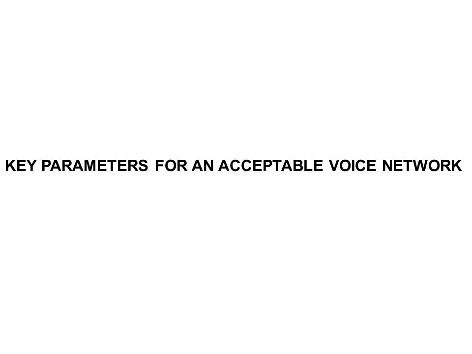 KEY PARAMETERS FOR AN ACCEPTABLE VOICE NETWORK