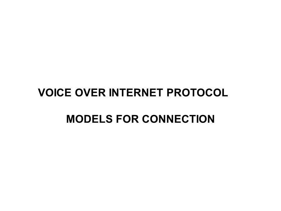 VOICE OVER INTERNET PROTOCOL MODELS FOR CONNECTION