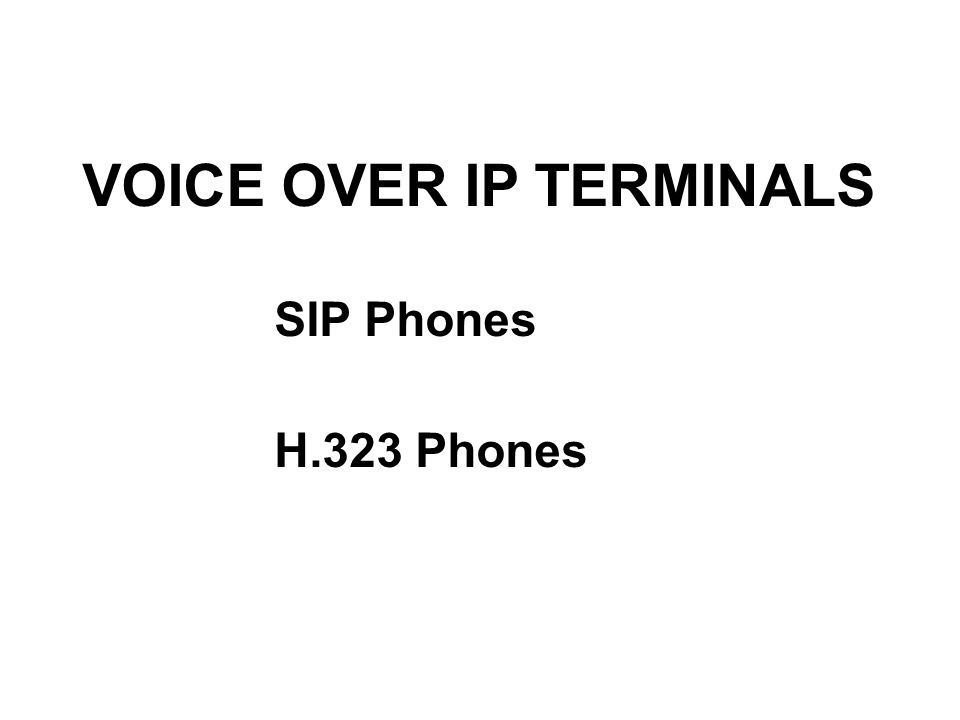 VOICE OVER IP TERMINALS SIP Phones H.323 Phones