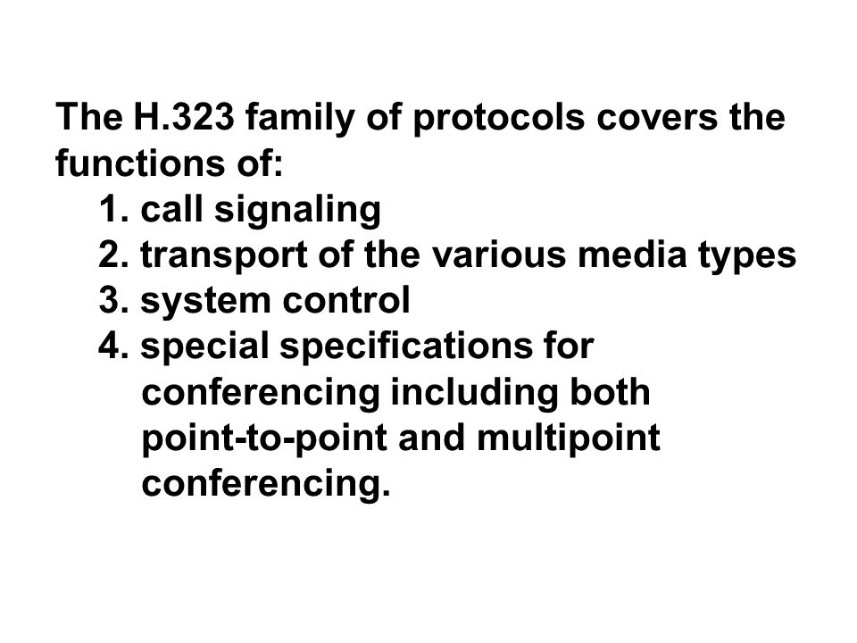 The H.323 family of protocols covers the functions of: 1.