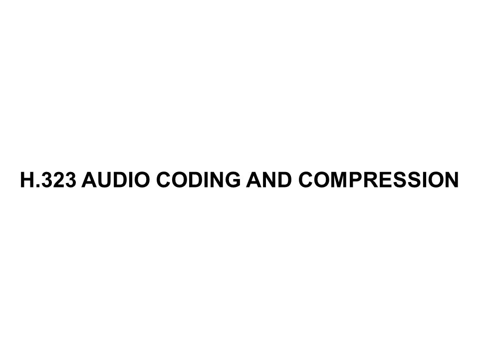 H.323 AUDIO CODING AND COMPRESSION