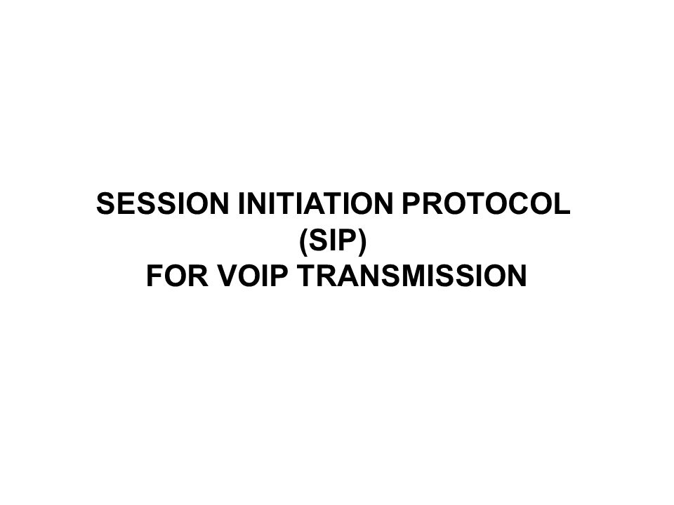 SESSION INITIATION PROTOCOL (SIP) FOR VOIP TRANSMISSION