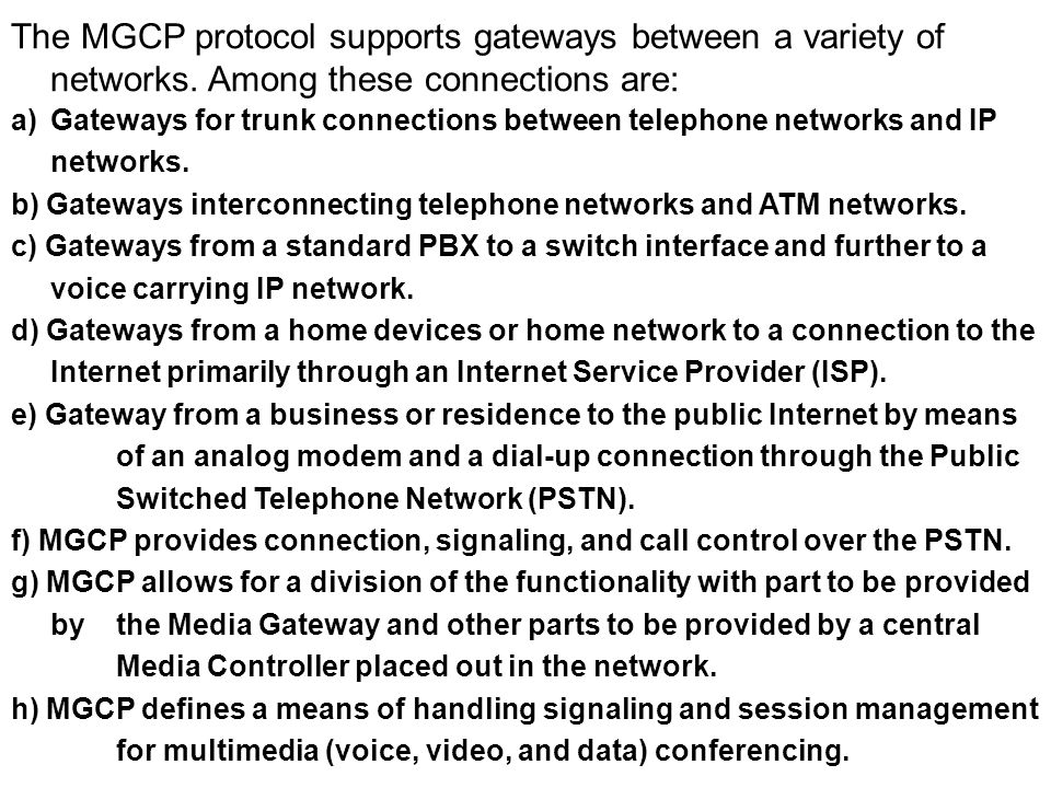 The MGCP protocol supports gateways between a variety of networks.
