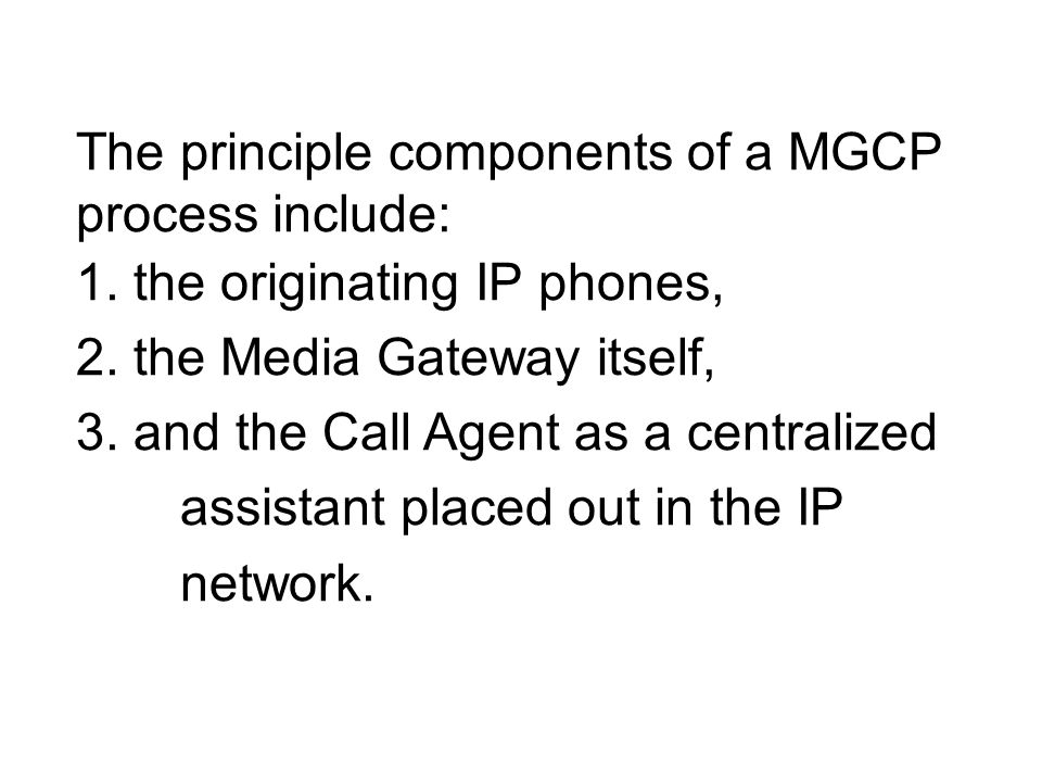 The principle components of a MGCP process include: 1.