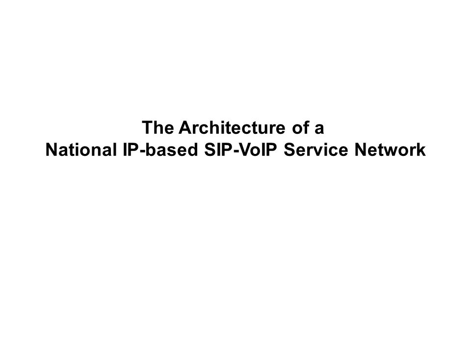 The Architecture of a National IP-based SIP-VoIP Service Network