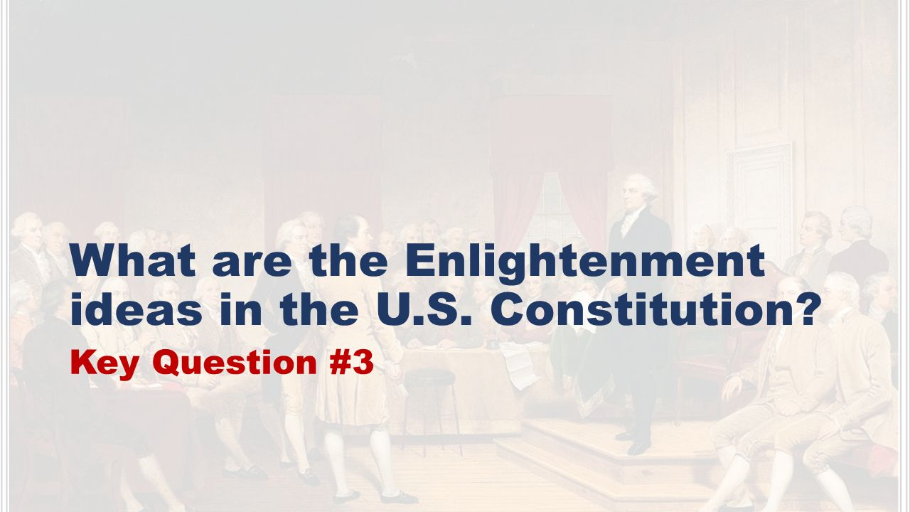 What are the Enlightenment ideas in the U.S. Constitution Key Question #3
