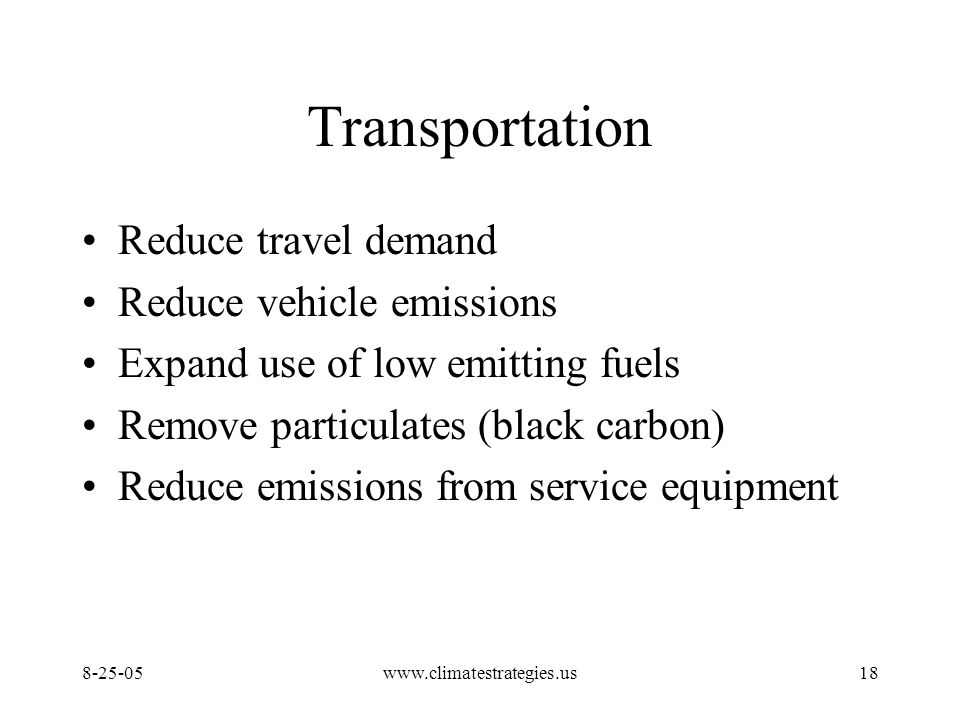 www.climatestrategies.us18 Transportation Reduce travel demand Reduce vehicle emissions Expand use of low emitting fuels Remove particulates (black carbon) Reduce emissions from service equipment