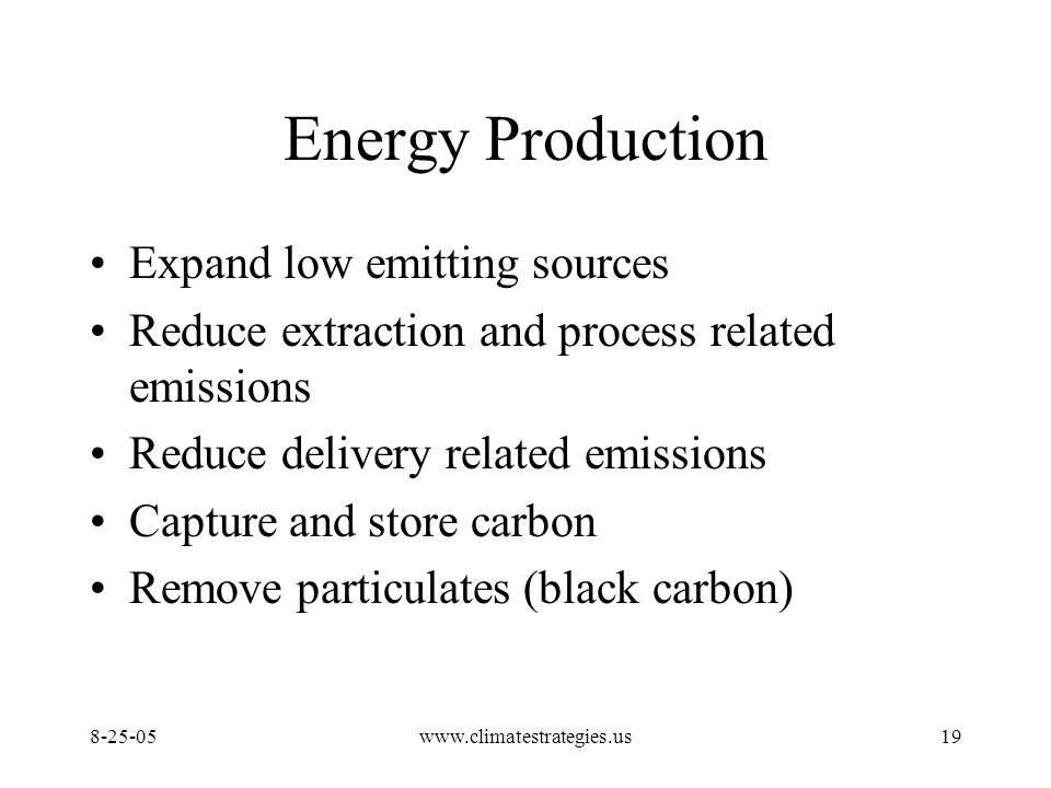www.climatestrategies.us19 Energy Production Expand low emitting sources Reduce extraction and process related emissions Reduce delivery related emissions Capture and store carbon Remove particulates (black carbon)