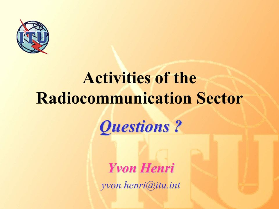 Activities of the Radiocommunication Sector Questions Yvon Henri