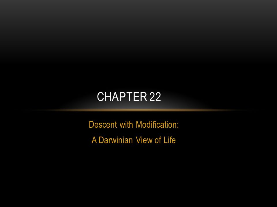 Descent with Modification: A Darwinian View of Life CHAPTER 22