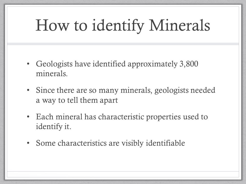 How to identify Minerals Geologists have identified approximately 3,800 minerals.