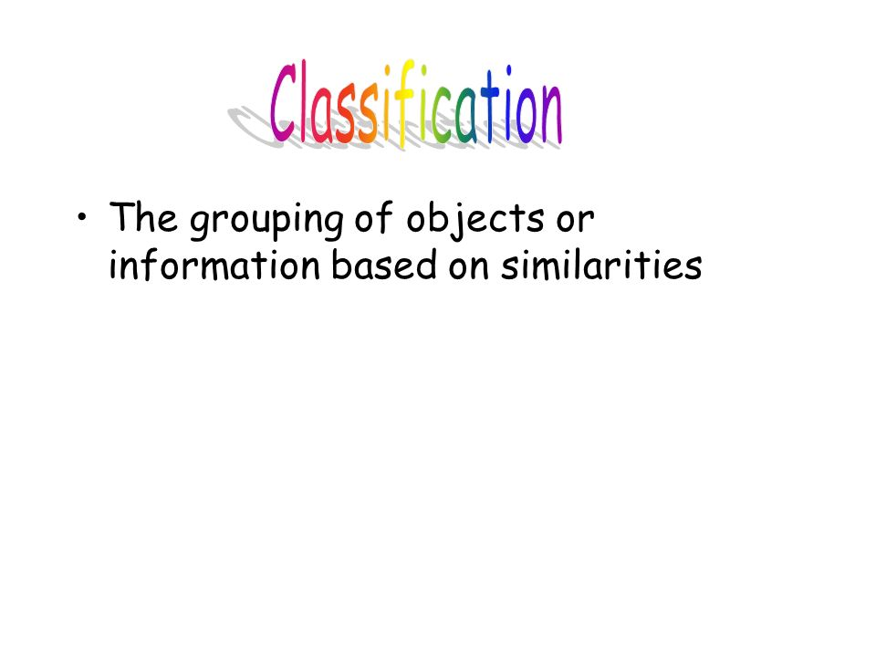 The grouping of objects or information based on similarities