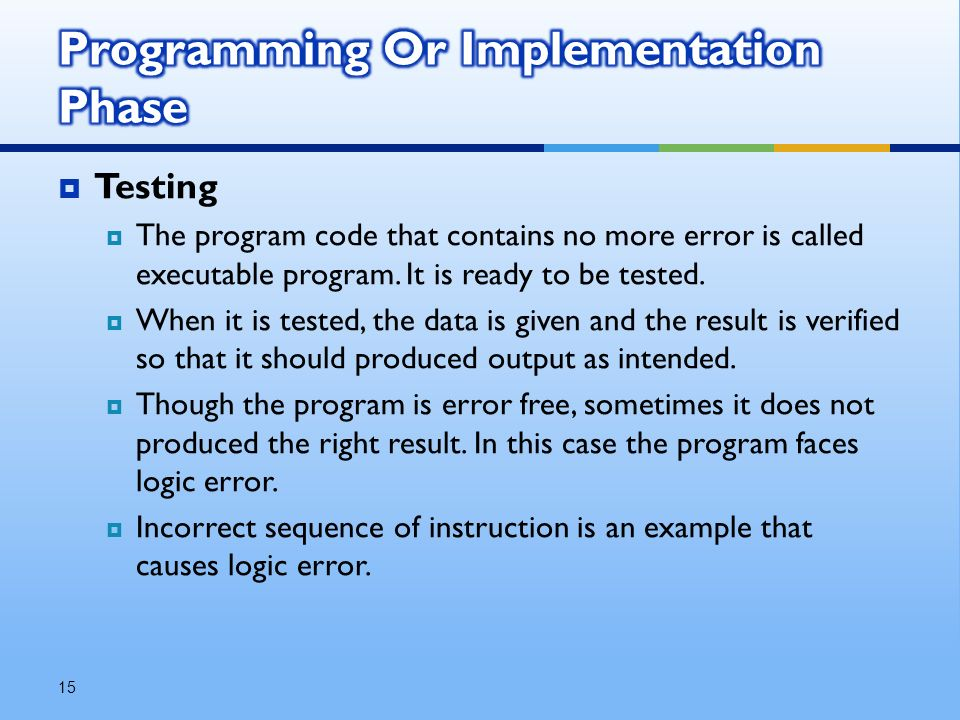  Testing  The program code that contains no more error is called executable program.