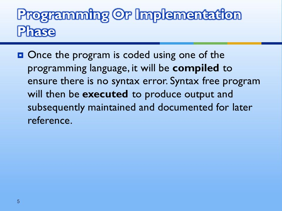  Once the program is coded using one of the programming language, it will be compiled to ensure there is no syntax error.