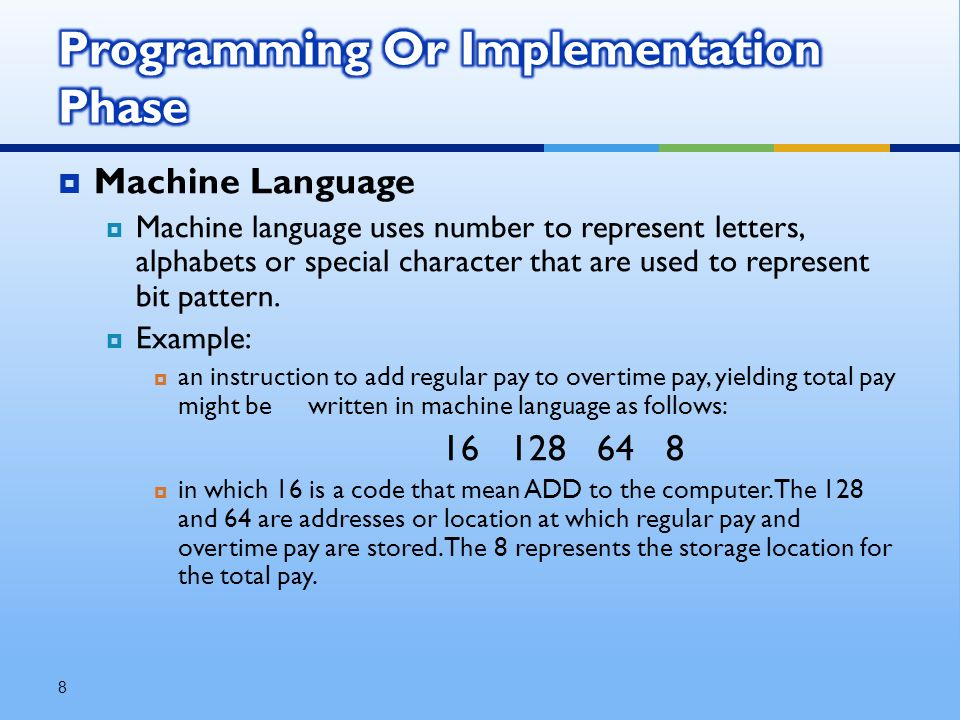  Machine Language  Machine language uses number to represent letters, alphabets or special character that are used to represent bit pattern.