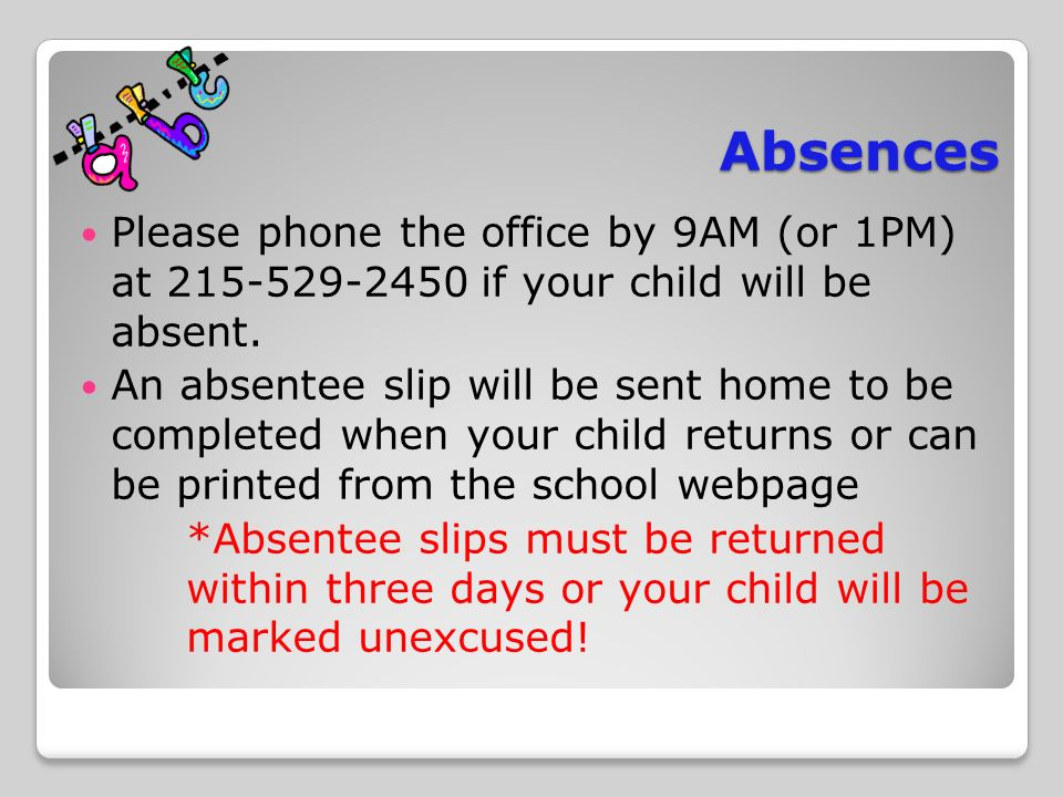 Absences Please phone the office by 9AM (or 1PM) at if your child will be absent.